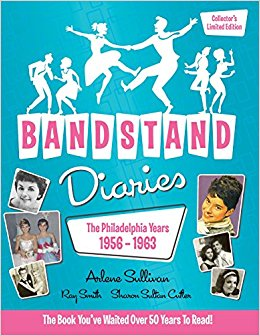 Bandstand Diaries: The Philadelphia Years, 1956-1963 by Arlene Sullivan, Ray Smith, and Sharon Sultan Cutler