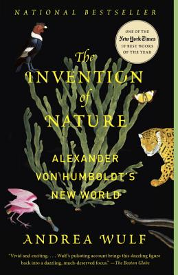 The Invention of Nature: Alexander Von Humbondt's New World by Andrea Wulf