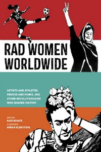 Book Cover of Rad Women Worldwide: Artists and Athletes, Pirates and Punks, and Other Revolutionaries Who Shaped History