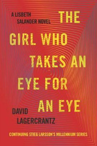 The Girl Who Takes an Eye for an Eye: A Lisbeth Salander Novel, Continuing Stieg Larsson's Millennium Series by David Lagercrantz, Stieg Larsson, George Goulding