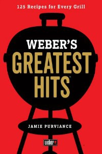 Weber's Greatest Hits: 125 Recipes for Every Grill by Jamie Purviance