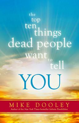 The Top Ten Thing Dead People Want to Tell You by Mike Dooley
