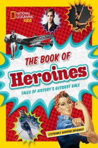 Book cover The Book of Heroines: Tales of History's Gutsiest Gals