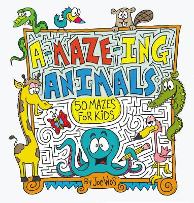 A-Maze-ing Animals: 50 Mazes for Kids by Joe Wos