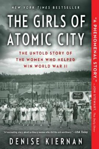 Book Cover of The Girls of Atomic City: The Untold Story of the Women Who Helped Win World War II