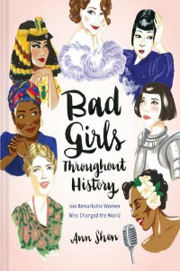 Book Cover of Bad Girls Throughout History: 100 Remarkable Women Who Changed the World
