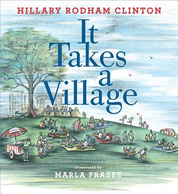 It Takes a Village by Hillary Rodham Clinton, illustrated by Marla Frazee