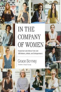 Book Cover of In the Company of Women: Inspiration and Advice from Over 100 Makers, Artists, and Entrepreneurs