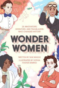 Book Cover of Wonder Women: 25 Innovators, Inventors, and Trailblazers Who Changed History