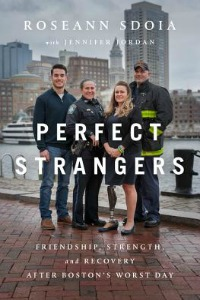 Perfect Strangers: Friendship, Strength, and Recovery After Boston's Worst Day by Roseann Sdoia with Jennifer Jordan