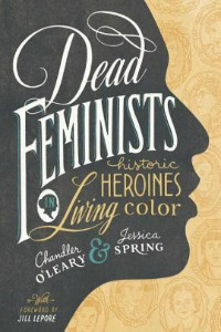 Book cover of Dead Feminists: Historic Heroines in Living Color
