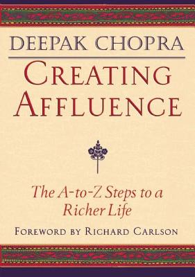 Creating Affluence: The A to Z Steps to a Richer Life by Deepok Chopra