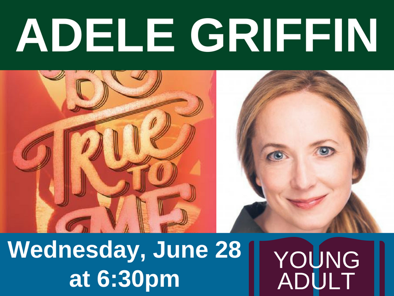 Adele Griffin, author of Be True To Me (YA), on Wednesday, June 28 at 6:30pm