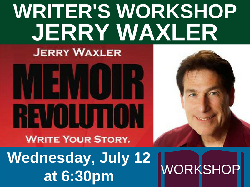 Writer's Workshop with Jerry Waxler, author of Memoir Revolution, on Wednesday, July 12 at 6:30pm