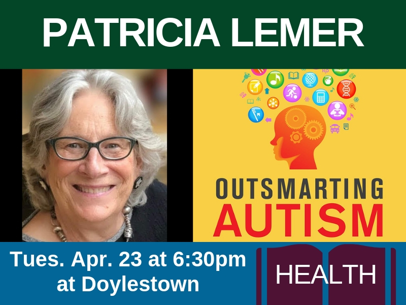 Patricia Lemer, author of Outsmarting Autism (genre: health), on Tues. Apr. 23 at 6:30pm at Doylestown