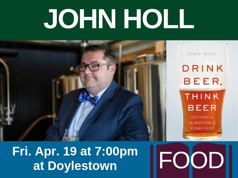 John Holl, author of Drink Beer, Think Beer, on Fri. Apr. 19 at 7pm at Doylestown
