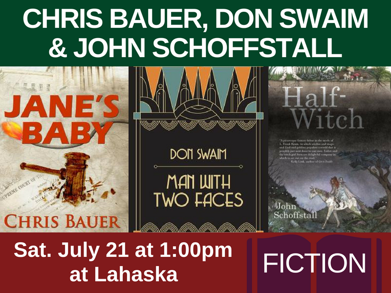 Chris Bauer, author of Jane's Baby (genre: thriller), Don Swaim, author of Man with Two Faces (genre: thriller), & John Schoffstall, author of Half-Witch (genre: fantasy) on Sat. July 21 at 1:00pm at Lahaska