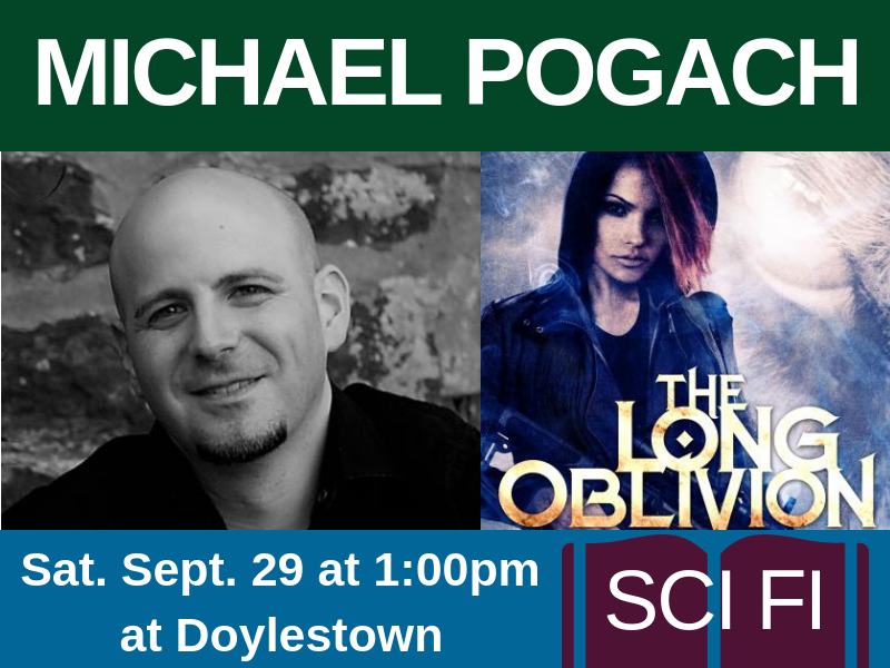 Michael Pogach, author of The Long Oblivion (genre: sci fi), on Sat. Sept. 29 at 1:00pm at Doylestown