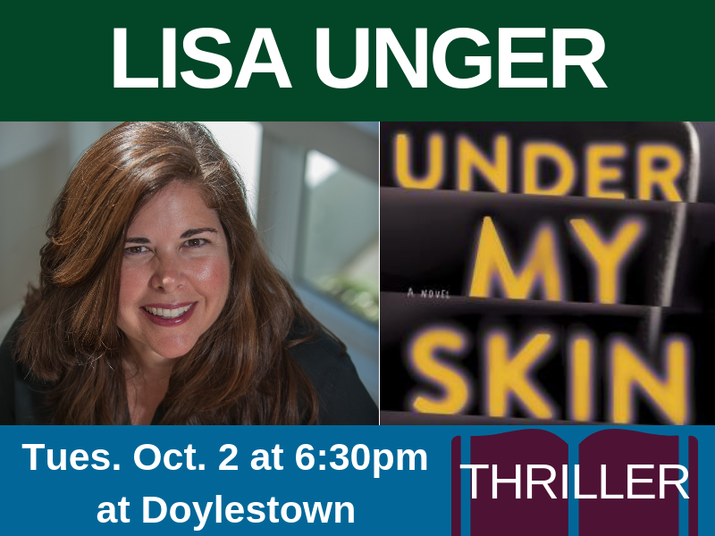 Lisa Unger, author of Under My Skin (genre: thriller), on Tues. Oct. 2 at 6:30pm at Doylestown