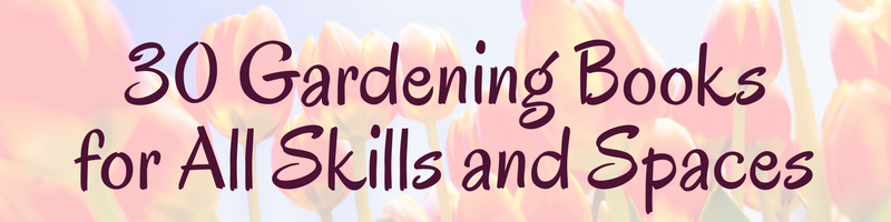 30 Gardening Books For All Skills And Spaces Httpswww